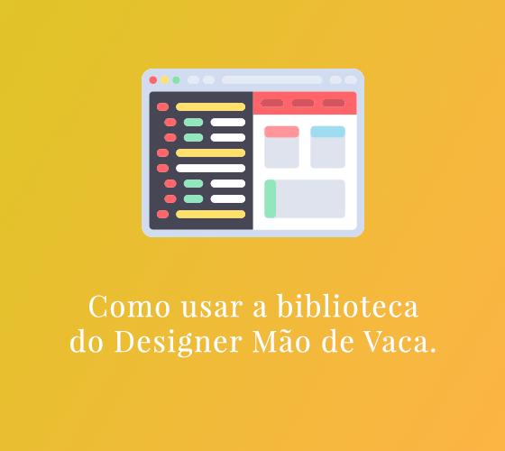 Como usar a biblioteca do Designer Mão de Vaca