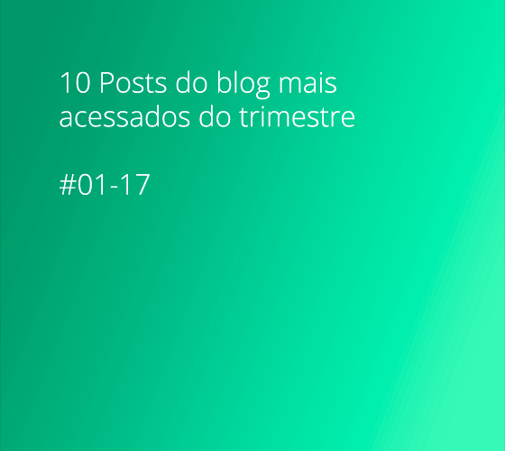10 Posts de blog mais acessados #01,02,03/17