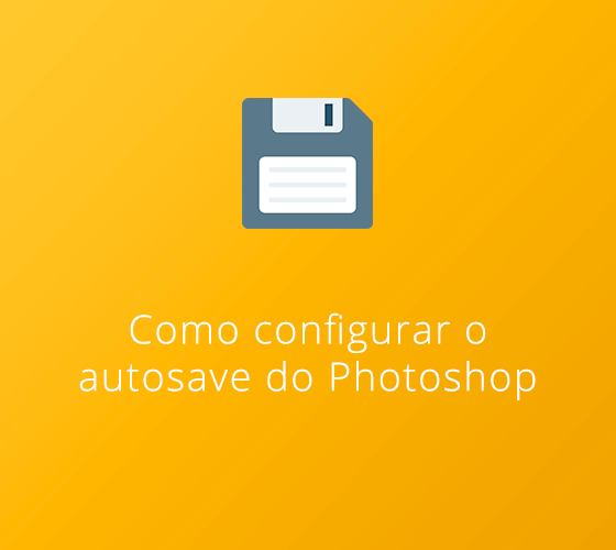 Como configurar autosave no Photoshop